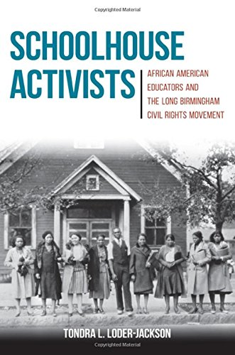 Schoolhouse Activists: African American Educators and the Long Birmingham Civil Rights Movement