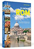 111 Gründe, Rom zu lieben | Eine Liebeserklärung an die großartigste Stadt der Welt