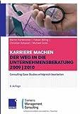 Karriere machen: Der Weg in die Unternehmensberatung 2009/2010: Consulting Case Studies erfolgreich bearbeiten - Martin Hartenstein, Frank Billing, Christian Schawel, Michael Grein