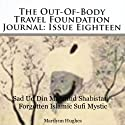The Out-Of-Body Travel Foundation Journal: Issue Eighteen: Sad Ud Dinj Mahmud Shabistari - Forgotten Islamic Sufi Mystic Audiobook by Marilynn Hughes Narrated by Michael A Scott