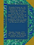 Prosodia Graeca; or, An exposition of the Greek metres by rules and examples; also, A treatise on the use of the digamma in the poems of Homer, with ... subjoined and appendix on the power of the i