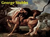 img - for 73 Color Paintings of George Stubbs - British Animal Painter (August 25, 1724 - July 10, 1806) book / textbook / text book