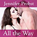 All the Way (       UNABRIDGED) by Jennifer Probst Narrated by Coleen Marlo