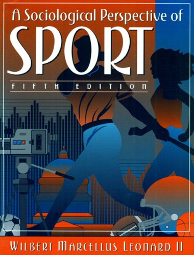 A Sociological Perspective of Sport (5th Edition), by Wilbert M. Leonard