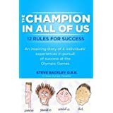 The Champion in All of Us: 12 Rules for Successby Steve Backley