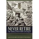 Never Retire: The 6th Royal Irish Rifles at Gallipoli