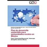 """Plan de desarrollo sostenible para comunidades rurales en México: Caso """"Comunidad Buenavista"""", Municipio de Cajeme..."""