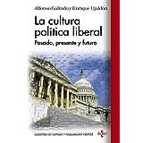 La cultura política liberal: Pasado, presente y futuro (Biblioteca De Historia Y Pensamiento Político)