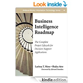 Business Intelligence Roadmap: The Complete Project Lifecycle for Decision-Support Applications (Addison-Wesley Information Technology Series)