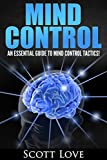 Mind Control: Getting Deeper into Human Psychology and Intuition to Recognize the Manifestation of Manipulation, Deception, Mind Control Humiliation, Hypnosis, and Brain Washing