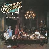 Better by Far by Caravan