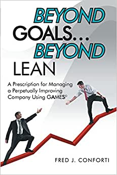 Beyond Goals . . . Beyond Lean: A Prescription For Managing A Perpetually Improving Company Using GAAMESS
