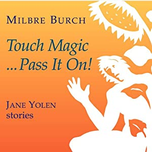 Touch Magic...Pass It On!: Jane Yolen Stories | [Milbre Burch, Jane Yolen]