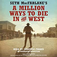 Seth MacFarlane's A Million Ways to Die in the West: A Novel (       UNABRIDGED) by Seth MacFarlane Narrated by Jonathan Frakes