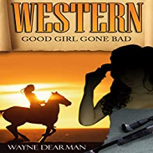 Western: Good Girl Gone Bad | Livre audio Auteur(s) : Wayne Dearman Narrateur(s) : Krystle L. Minkoff