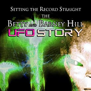 Setting the Record Straight: The Betty and Barney Hill UFO Story | [Kathleen Marden]