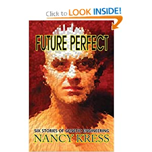 Future Perfect: Six Stories of Genetic Engineering by Nancy Kress