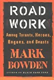 Road Work: Among Tyrants, Beasts, Heroes, and Rogues (087113876X) by Mark Bowden