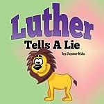 Luther Tells a Lie |  Jupiter Kids