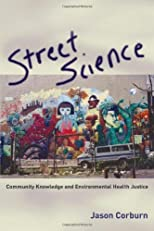 Street Science: Community Knowledge and Environmental Health Justice (Urban and Industrial Environments)
