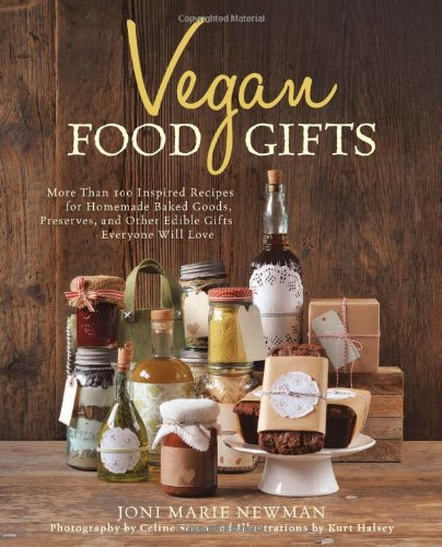 Vegan Food Gifts: Spread the Vegan Love DIY-Style with More Than 100 Inspired Recipes for Homemade Baked Goods, Preserves, and Other Edible Gifts Everyone Will Love