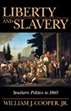 Liberty and Slavery: Southern Politics to 1860 (1570033870) by Cooper, William J. Jr.
