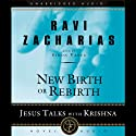 New Birth or Rebirth: Jesus Talks with Krishna Audiobook by Ravi Zacharias Narrated by Simon Vance
