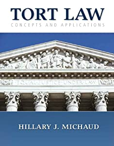 Tort Law: Concepts and Applications  by Hillary J. Michaud