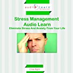 Stress Management: Eliminate Stress and Anxiety from Your Life | Chris Right