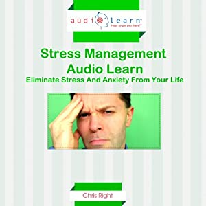 Stress Management: Eliminate Stress and Anxiety from Your Life | [Chris Right]