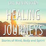 Healing Journeys: Stories of Mind, Body, and Spirit | Kevin Kita