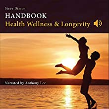 Health, Wellness & Longevity | Livre audio Auteur(s) : Steve Dimon Narrateur(s) : Anthony Lee
