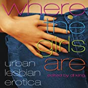 Where the Girls Are: Urban Lesbian Erotica | [D. L. King (editor)]