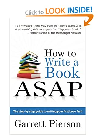 Image: Cover of How To Write A Book ASAP: The Step-by-Step Guide to Writing Your First Book Fast! By Garrett Pierson