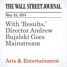 With 'Results,' Director Andrew Bujalski Goes Mainstream (       UNABRIDGED) by Don Steinberg Narrated by Ken Borgers