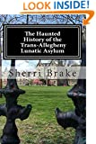 The Haunted History of the Trans Allegheny Lunatic Asylum