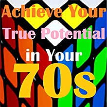 Achieve Your True Potential in Your 70's - Self-improvement Hypnosis Speech by Sunny Oye Narrated by Richard Johnson