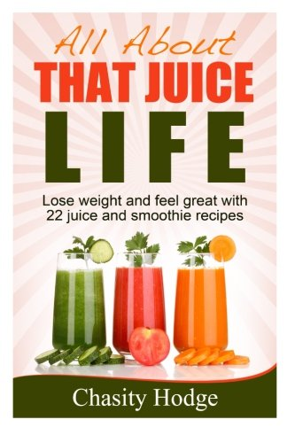 All About That Juice Life by Chasity Hodge