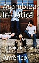 ASAMBLEA INICIÁTICA: CONSEJO DE SABIOS (SPANISH EDITION)