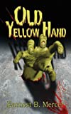 img - for Old Yellow Hand by Earnest Brant Mercer (2008) Paperback book / textbook / text book