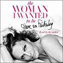 The Woman I Wanted to Be (       UNABRIDGED) by Diane von Furstenberg Narrated by Diane von Furstenberg