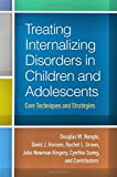 img - for Treating Internalizing Disorders in Children and Adolescents: Core Techniques and Strategies book / textbook / text book