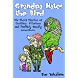GRANDPA HATES THE BIRD: Six Short Stories of Exciting, Hilarious and Possibly Deadly Adventure ~ Eve Yohalem