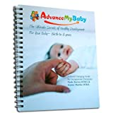 img - for Advance My Baby: The Ultimate Secrets of Healthy Development For Your Baby Birth to 3 Years book / textbook / text book