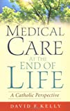 Medical Care at the End of Life: A Catholic Perspective