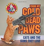 img - for From My Cold Dead Paws: Cats and the Guns They Love book / textbook / text book