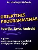 Mindaugas Macernis Objektinis programavimas: teorija, Java, Android