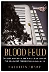 Blood Feud: The Man Who Blew the Whistle on One of the Deadliest Prescription Drugs Ever [ BLOOD FEUD: THE MAN WHO BLEW THE WHISTLE ON ONE OF THE DEADLIEST PRESCRIPTION DRUGS EVER BY Sharp, Kathleen ( Author ) Sep-20-2011