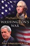 WASHINGTON'S WAR: FROM INDEPENDENCE TO IRAQ (0753823551) by MICHAEL ROSE