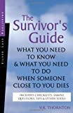 img - for The Survivor's Guide: What You Need to Know and What You Need to Do When Someone Close to You Dies book / textbook / text book
